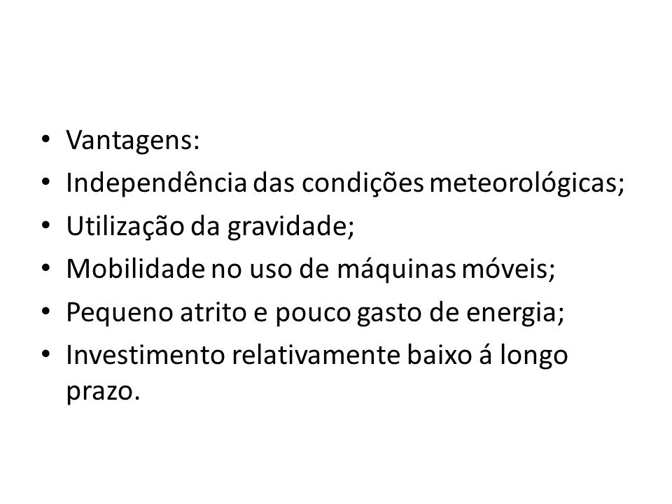Vantagens:Independência das condições meteorológicas; Utilização da gravidade; Mobilidade no uso de máquinas móveis;