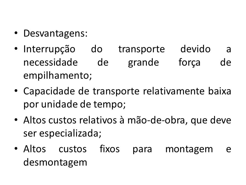 Desvantagens: Interrupção do transporte devido a necessidade de grande força de empilhamento;