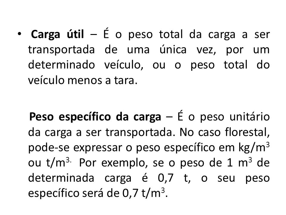 Carga útil – É o peso total da carga a ser transportada de uma única vez, por um determinado veículo, ou o peso total do veículo menos a tara.