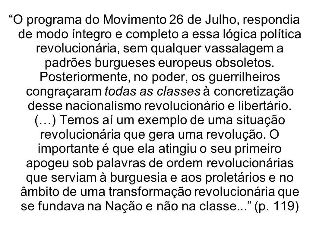 O programa do Movimento 26 de Julho, respondia de modo íntegro e completo a essa lógica política revolucionária, sem qualquer vassalagem a padrões burgueses europeus obsoletos.
