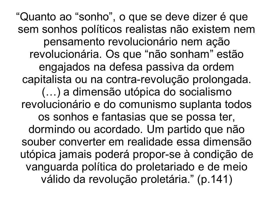 Quanto ao sonho , o que se deve dizer é que sem sonhos políticos realistas não existem nem pensamento revolucionário nem ação revolucionária.