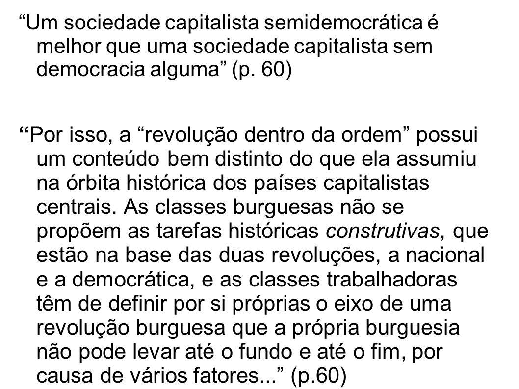 Um sociedade capitalista semidemocrática é melhor que uma sociedade capitalista sem democracia alguma (p. 60)