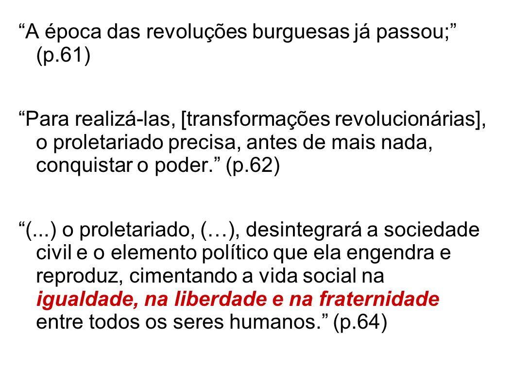 A época das revoluções burguesas já passou; (p.61)