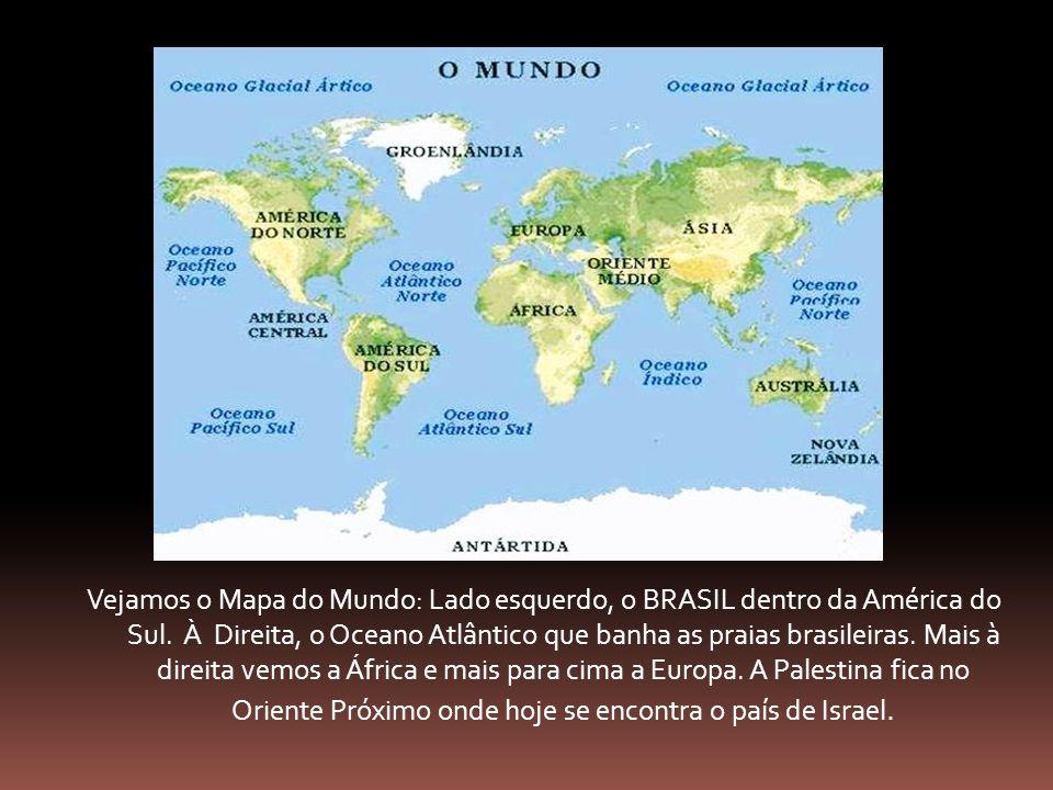 Vejamos o Mapa do Mundo: Lado esquerdo, o BRASIL dentro da América do Sul.