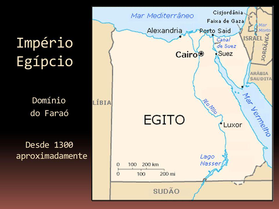 Império Egípcio Domínio do Faraó Desde 1300 aproximadamente