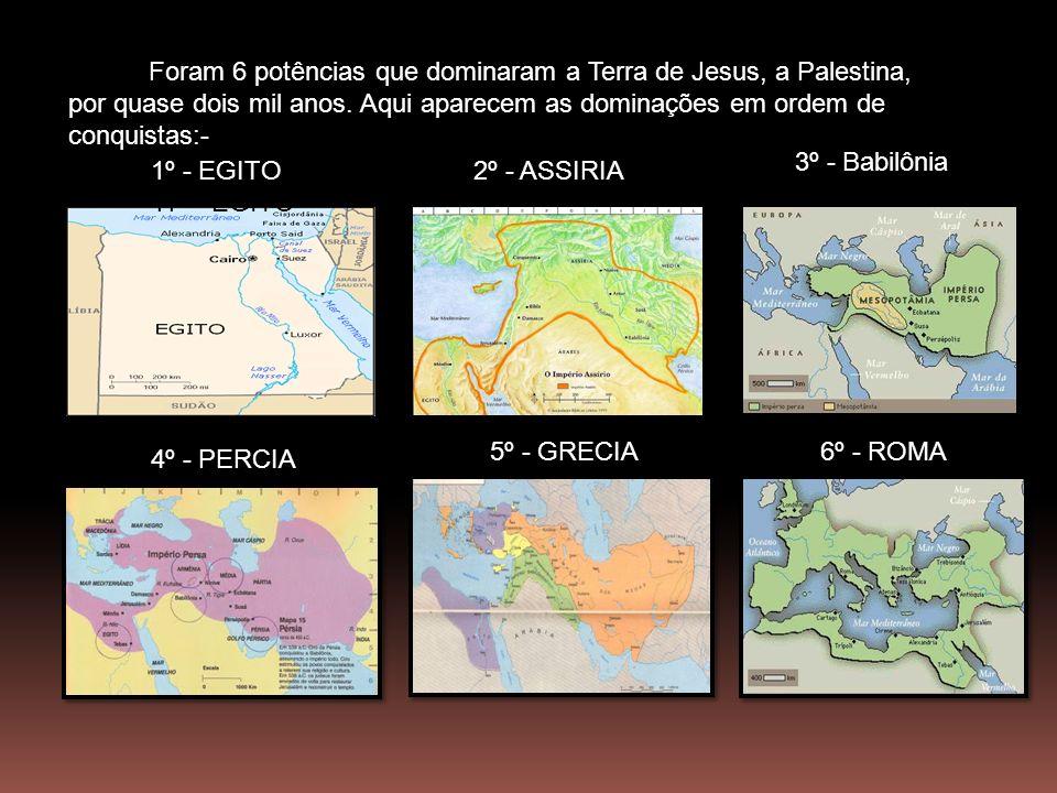 Foram 6 potências que dominaram a Terra de Jesus, a Palestina,