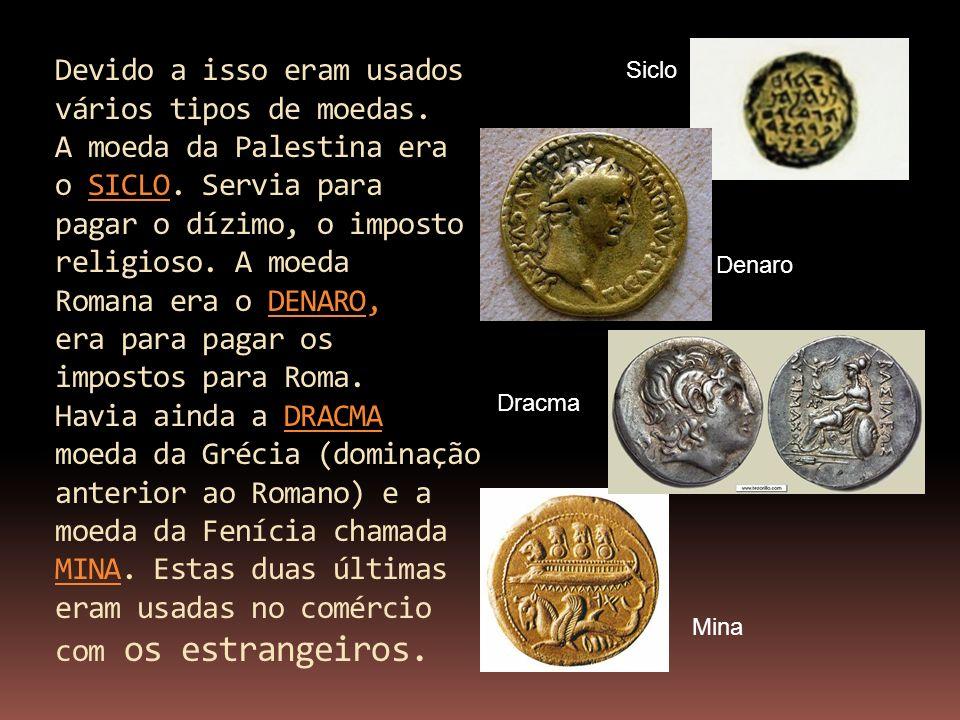 Devido a isso eram usados vários tipos de moedas