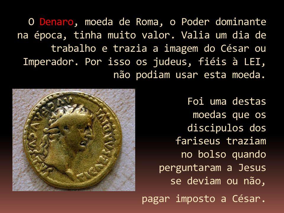 O Denaro, moeda de Roma, o Poder dominante na época, tinha muito valor
