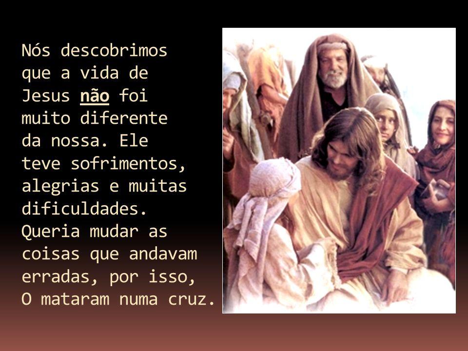 Nós descobrimos que a vida de Jesus não foi muito diferente da nossa