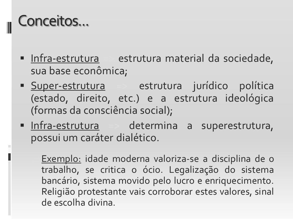 Conceitos... Infra-estrutura => estrutura material da sociedade, sua base econômica;