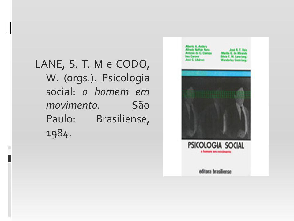 LANE, S.T. M e CODO, W. (orgs.). Psicologia social: o homem em movimento.