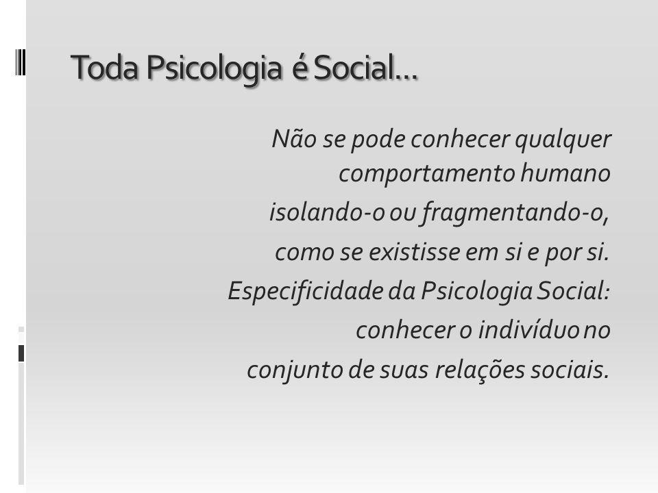 Toda Psicologia é Social...