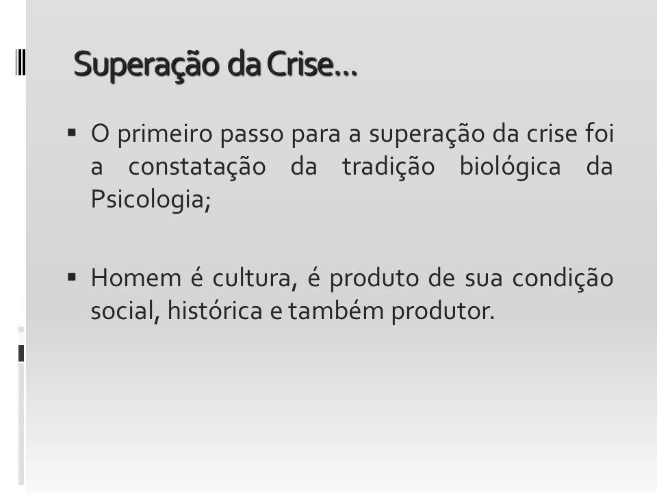 Superação da Crise...O primeiro passo para a superação da crise foi a constatação da tradição biológica da Psicologia;