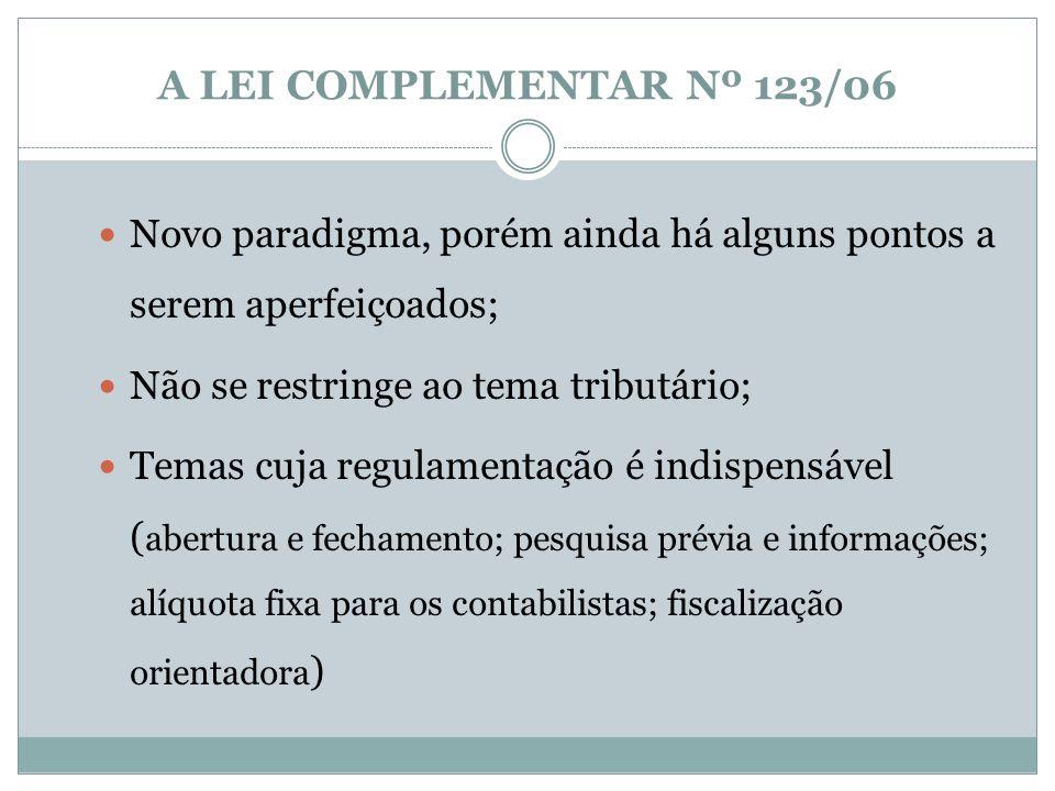A LEI COMPLEMENTAR Nº 123/06Novo paradigma, porém ainda há alguns pontos a serem aperfeiçoados; Não se restringe ao tema tributário;