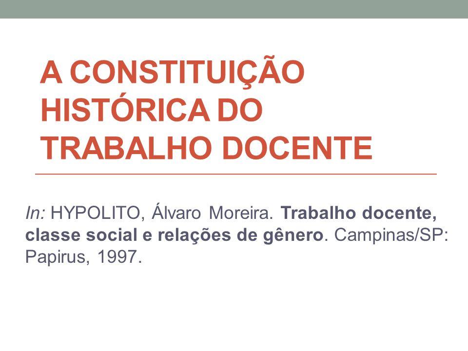 A CONSTITUIÇÃO HISTÓRICA DO TRABALHO DOCENTE