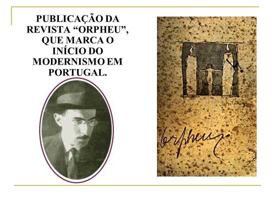 PUBLICAÇÃO DA REVISTA ORPHEU , QUE MARCA O INÍCIO DO MODERNISMO EM PORTUGAL.