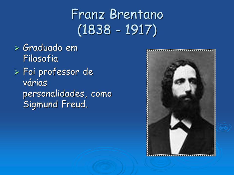 Franz Brentano (1838 - 1917) Graduado em Filosofia