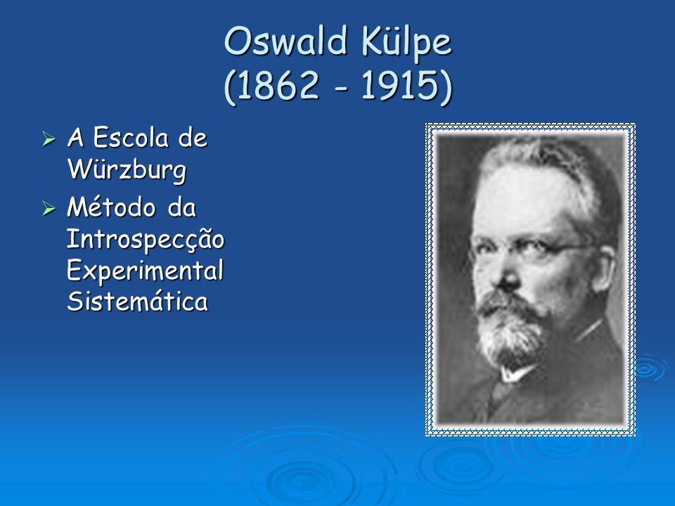 Oswald Külpe (1862 - 1915) A Escola de Würzburg