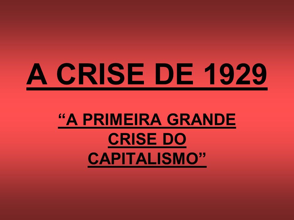 A PRIMEIRA GRANDE CRISE DO CAPITALISMO