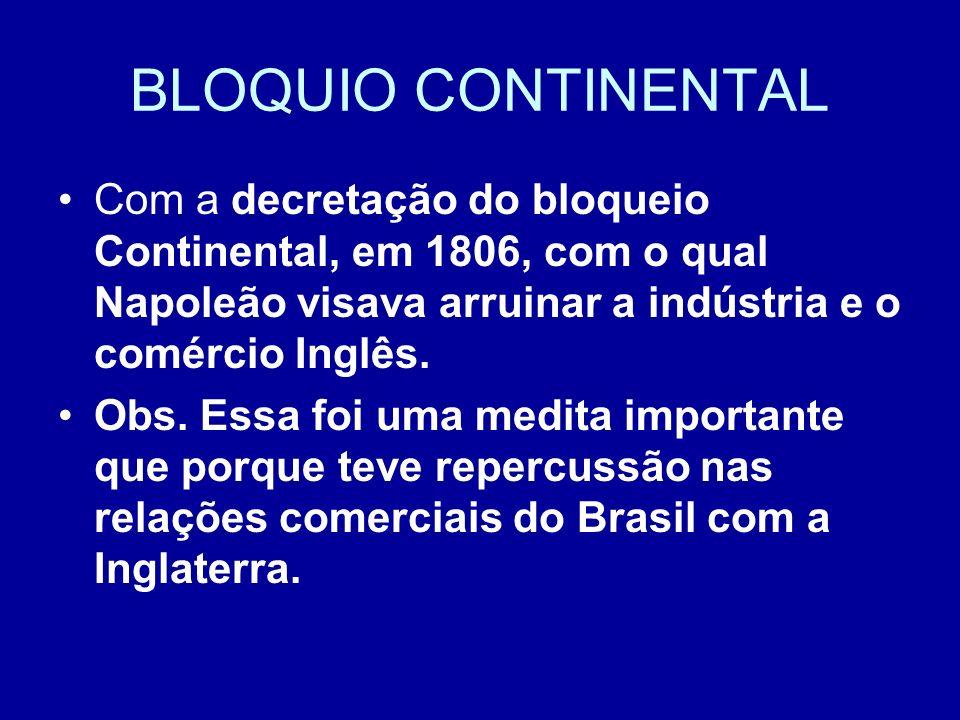 BLOQUIO CONTINENTAL Com a decretação do bloqueio Continental, em 1806, com o qual Napoleão visava arruinar a indústria e o comércio Inglês.