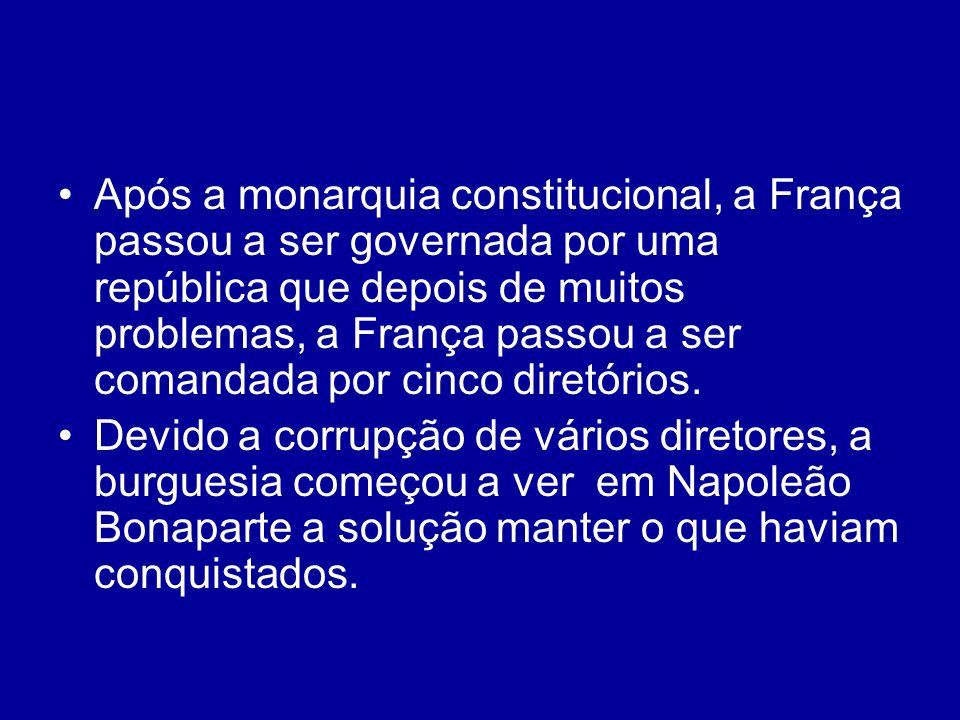 Após a monarquia constitucional, a França passou a ser governada por uma república que depois de muitos problemas, a França passou a ser comandada por cinco diretórios.