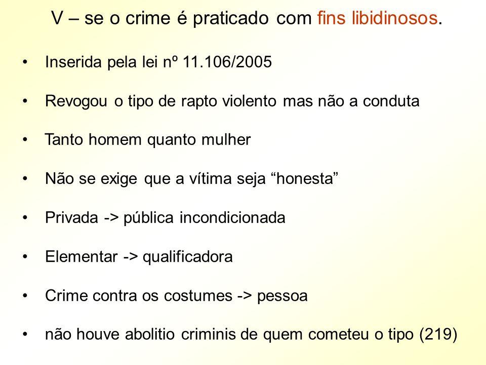 V – se o crime é praticado com fins libidinosos.