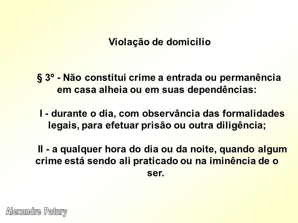 Violação de domicílio § 3º - Não constitui crime a entrada ou permanência em casa alheia ou em suas dependências: