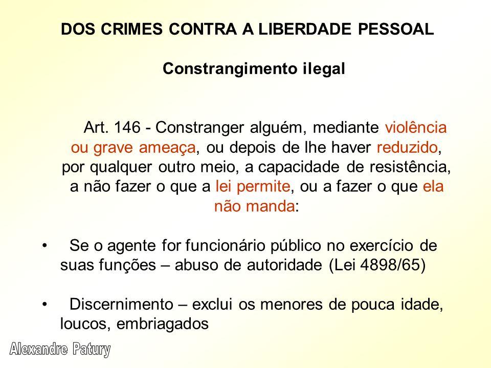DOS CRIMES CONTRA A LIBERDADE PESSOAL Constrangimento ilegal