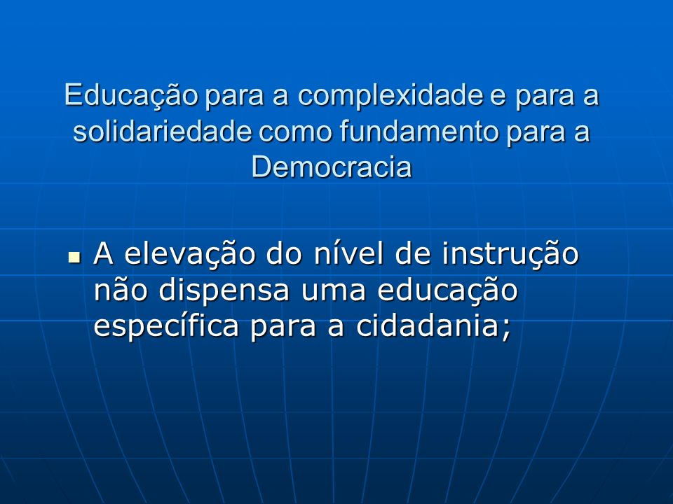 Educação para a complexidade e para a solidariedade como fundamento para a Democracia