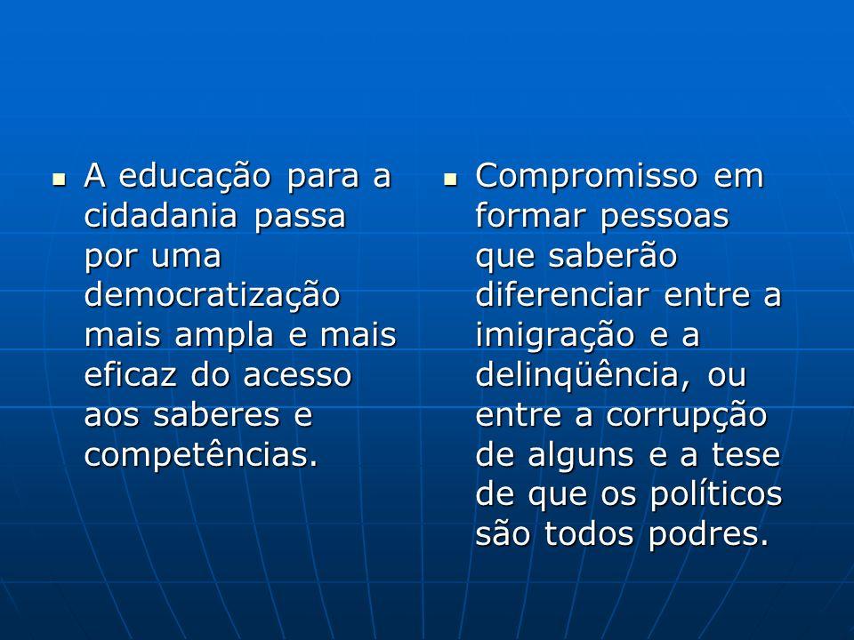 A educação para a cidadania passa por uma democratização mais ampla e mais eficaz do acesso aos saberes e competências.