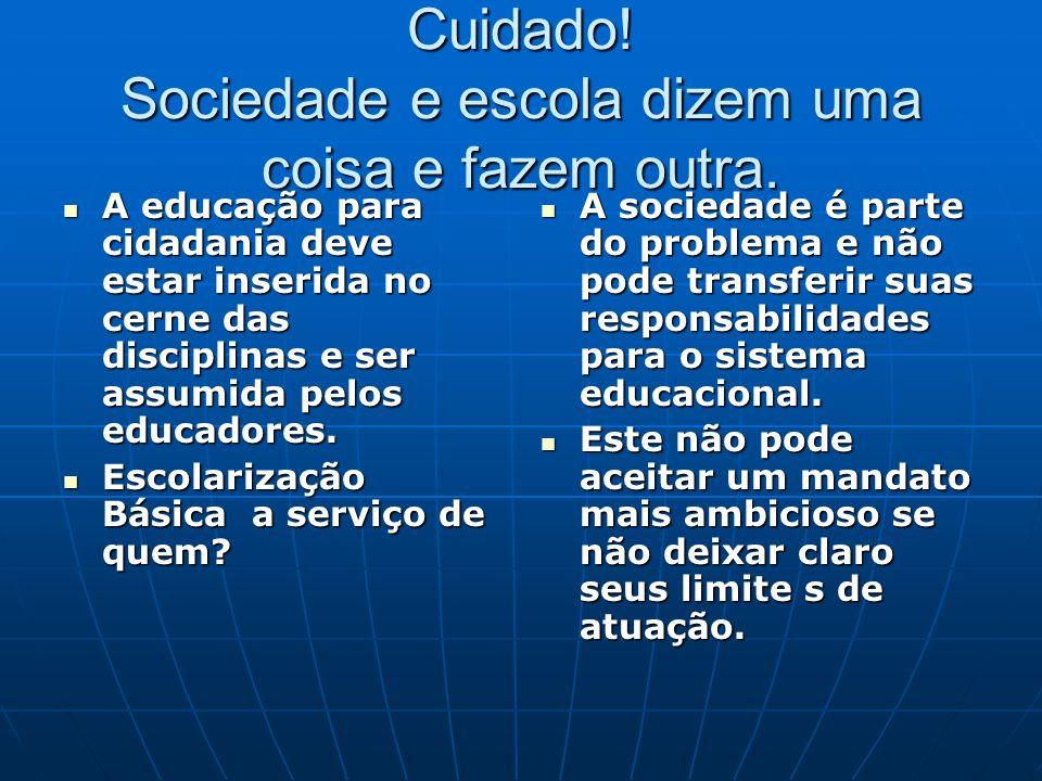 Cuidado! Sociedade e escola dizem uma coisa e fazem outra.