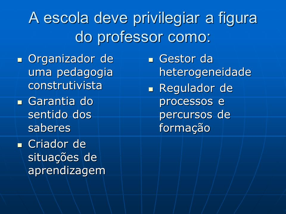 A escola deve privilegiar a figura do professor como: