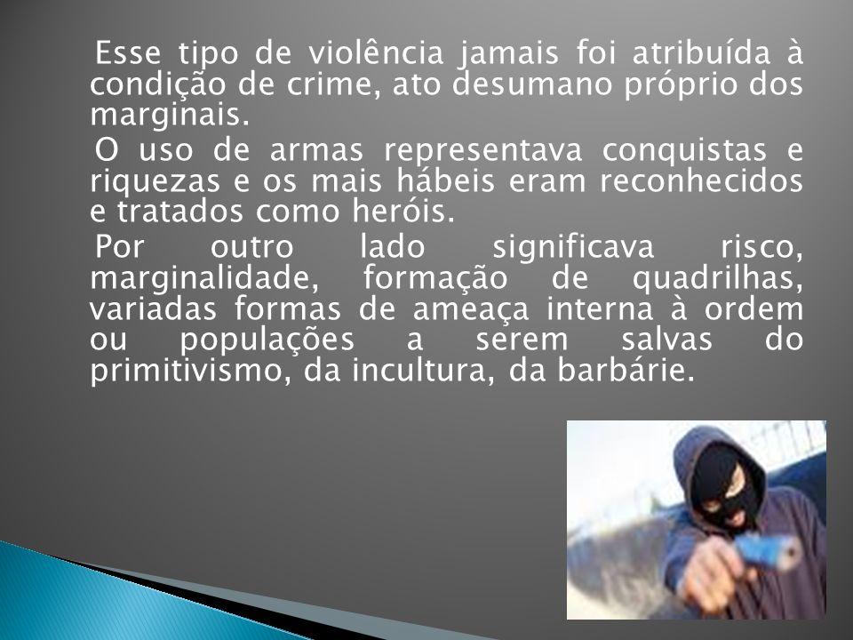 Esse tipo de violência jamais foi atribuída à condição de crime, ato desumano próprio dos marginais.