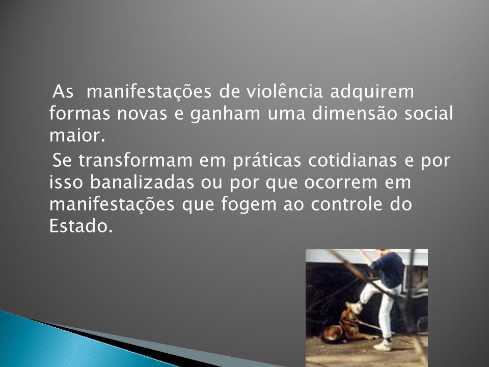 As manifestações de violência adquirem formas novas e ganham uma dimensão social maior.