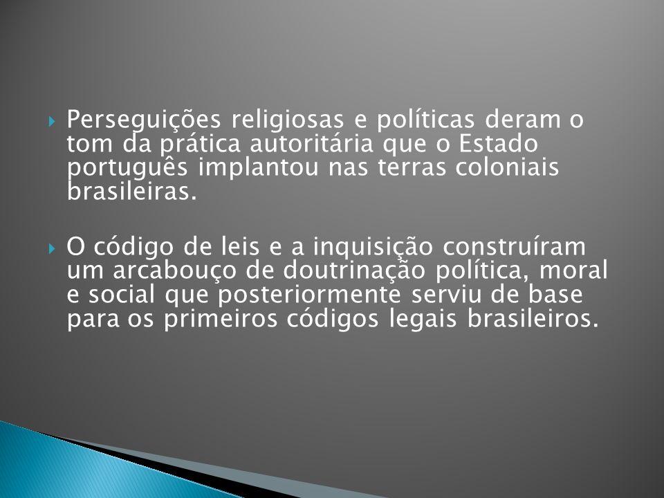 Perseguições religiosas e políticas deram o tom da prática autoritária que o Estado português implantou nas terras coloniais brasileiras.