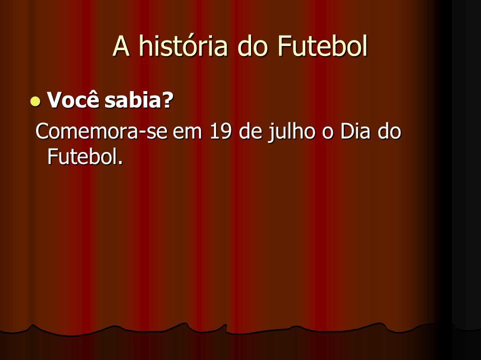 A história do Futebol Você sabia