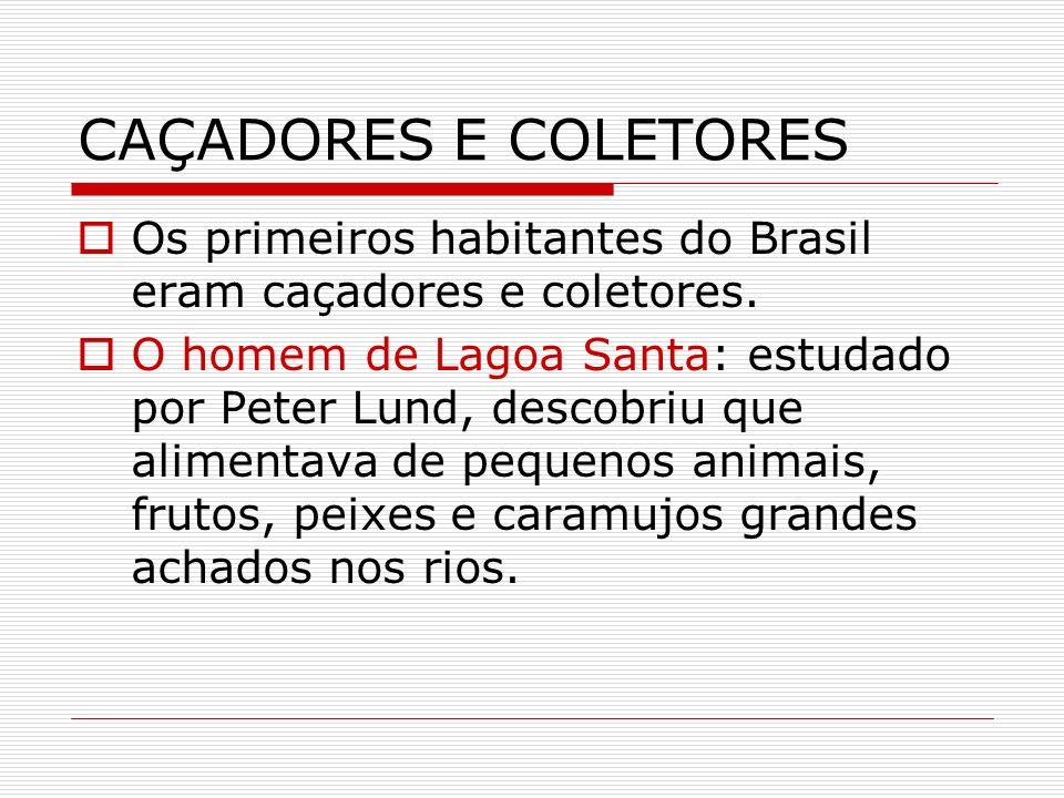CAÇADORES E COLETORESOs primeiros habitantes do Brasil eram caçadores e coletores.