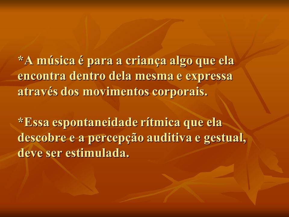 *A música é para a criança algo que ela encontra dentro dela mesma e expressa através dos movimentos corporais.