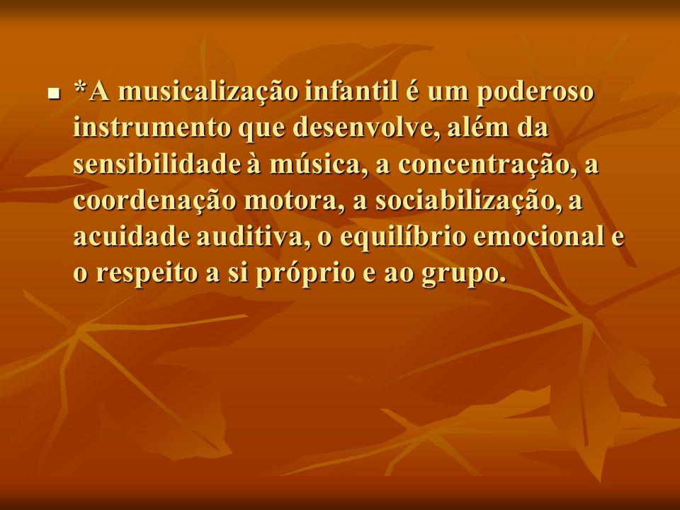 *A musicalização infantil é um poderoso instrumento que desenvolve, além da sensibilidade à música, a concentração, a coordenação motora, a sociabilização, a acuidade auditiva, o equilíbrio emocional e o respeito a si próprio e ao grupo.
