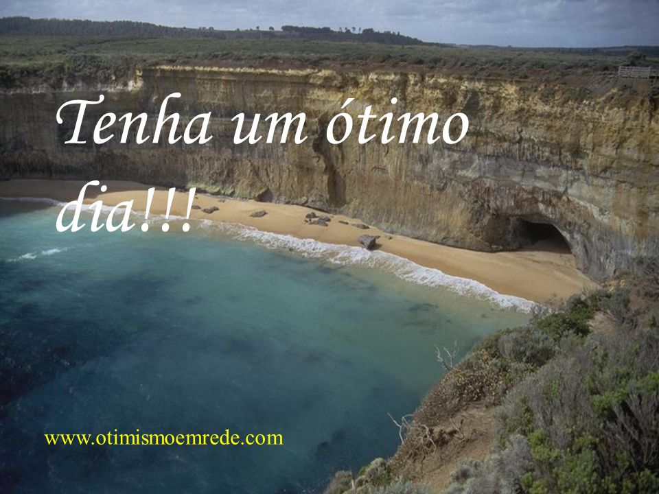 Tenha um ótimo dia!!! www.otimismoemrede.com