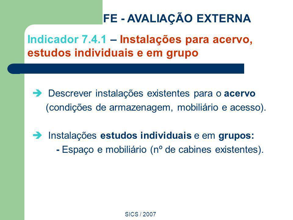 FE - AVALIAÇÃO EXTERNA Indicador 7.4.1 – Instalações para acervo, estudos individuais e em grupo.  Descrever instalações existentes para o acervo.
