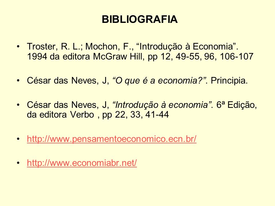 BIBLIOGRAFIA Troster, R. L.; Mochon, F., Introdução à Economia . 1994 da editora McGraw Hill, pp 12, 49-55, 96, 106-107.