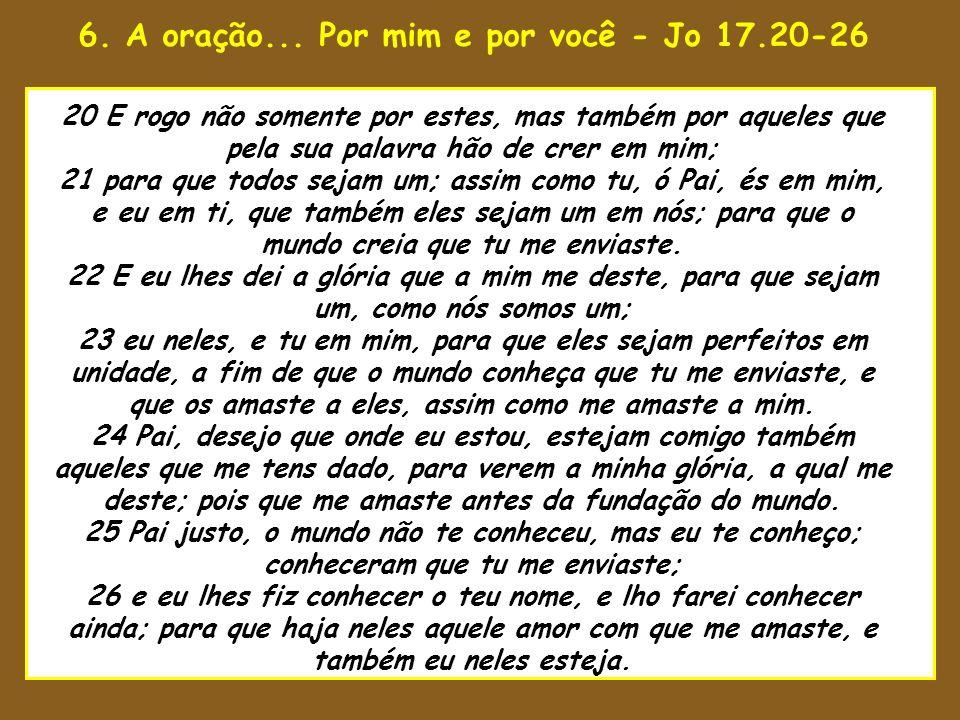 6. A oração... Por mim e por você - Jo 17.20-26