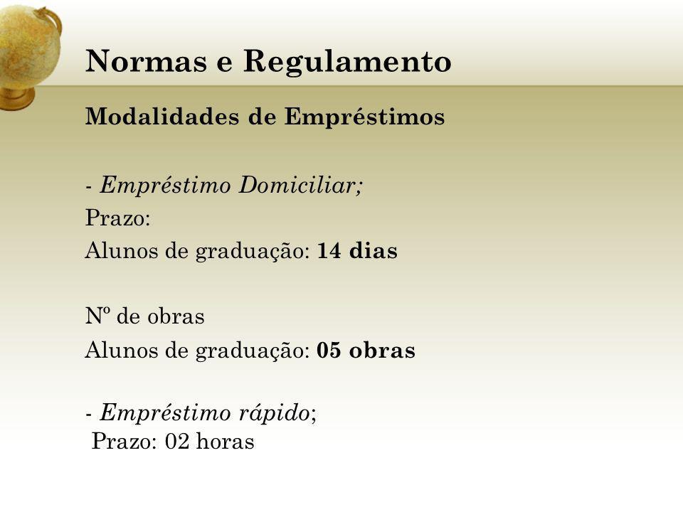 Normas e Regulamento Modalidades de Empréstimos Empréstimo Domiciliar;