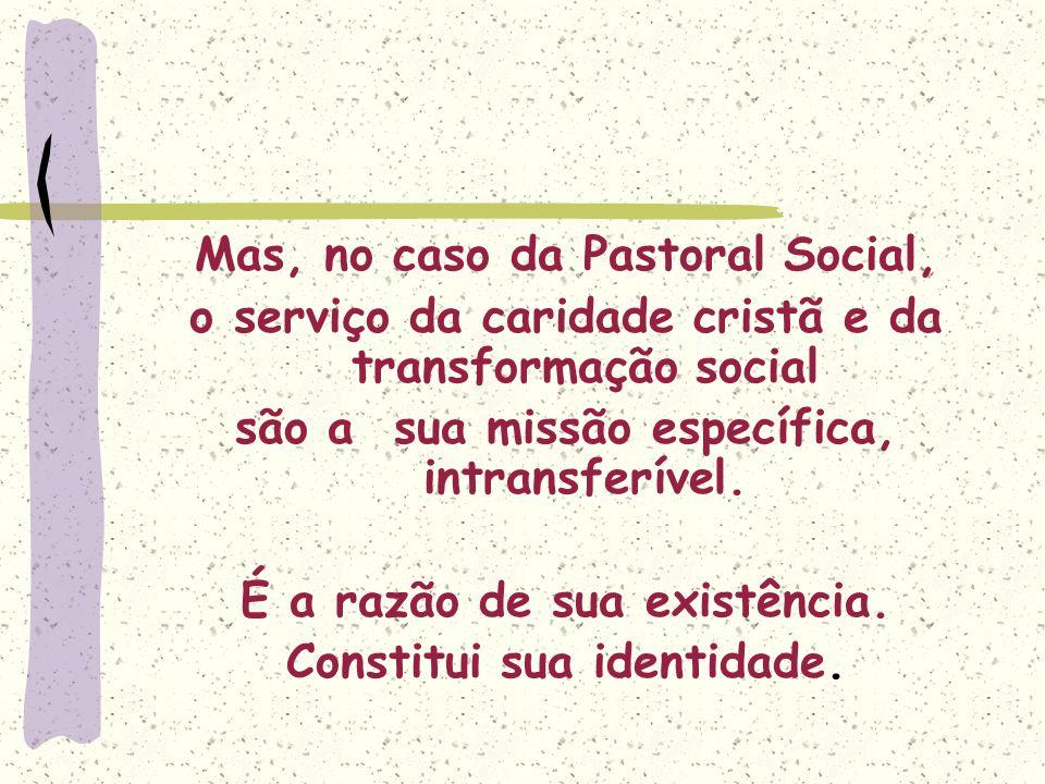 Mas, no caso da Pastoral Social,