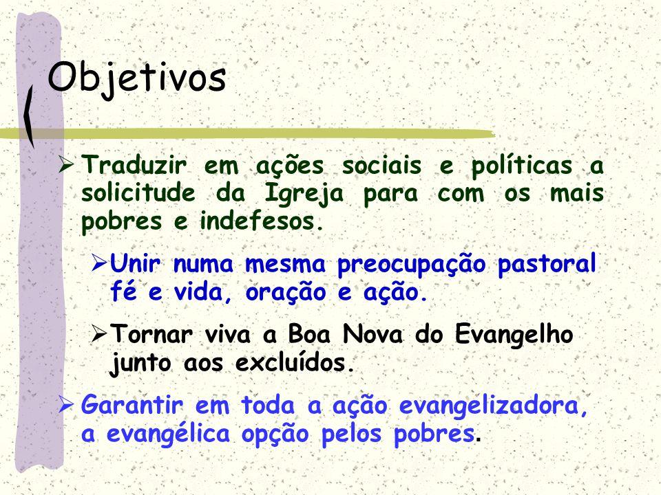 ObjetivosTraduzir em ações sociais e políticas a solicitude da Igreja para com os mais pobres e indefesos.