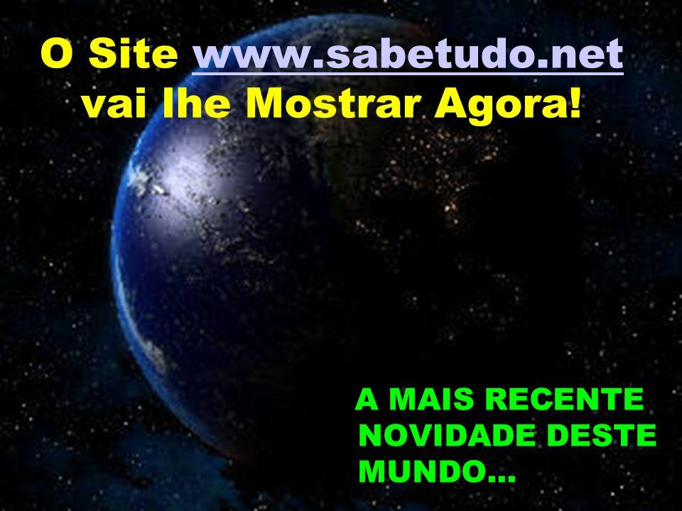 O Site www.sabetudo.net vai lhe Mostrar Agora!