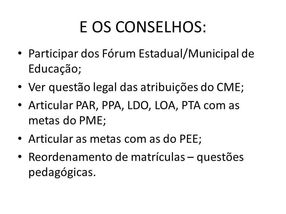 E OS CONSELHOS: Participar dos Fórum Estadual/Municipal de Educação;