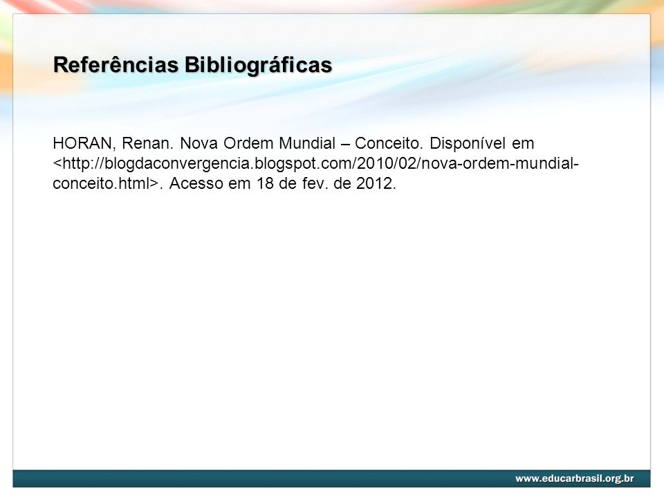 Referências Bibliográficas HORAN, Renan. Nova Ordem Mundial – Conceito