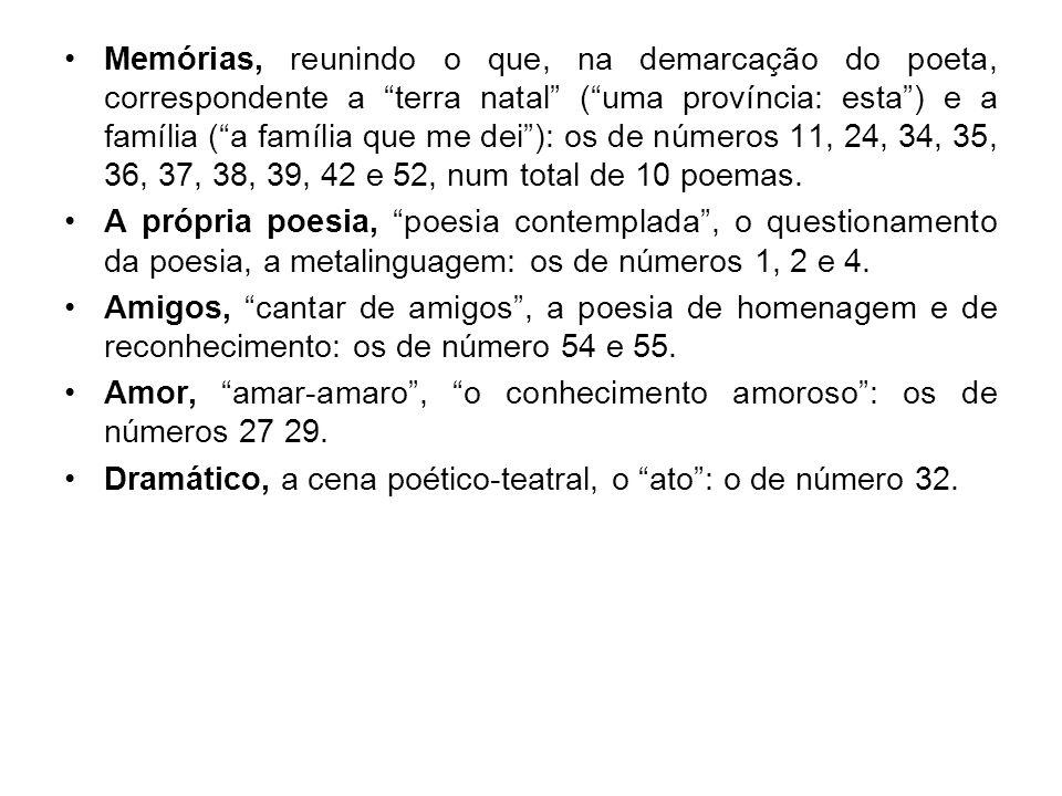 Memórias, reunindo o que, na demarcação do poeta, correspondente a terra natal ( uma província: esta ) e a família ( a família que me dei ): os de números 11, 24, 34, 35, 36, 37, 38, 39, 42 e 52, num total de 10 poemas.